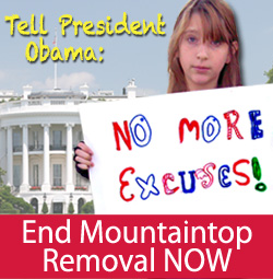 Tell President Obama: No more excuses! End Mountaintop Removal NOW